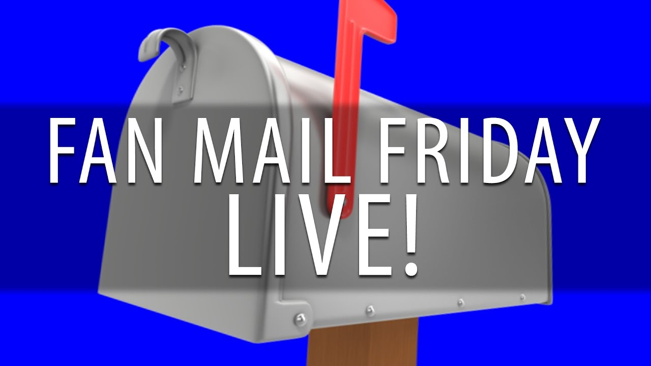 Fan Mail Friday – WAS LIVE!