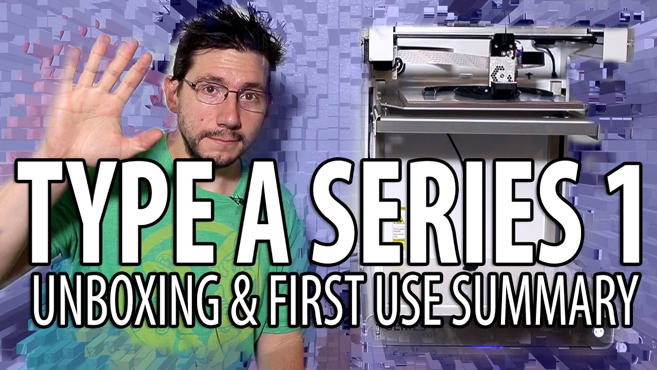 Type A Series 1 3D Printer Unboxing Summary