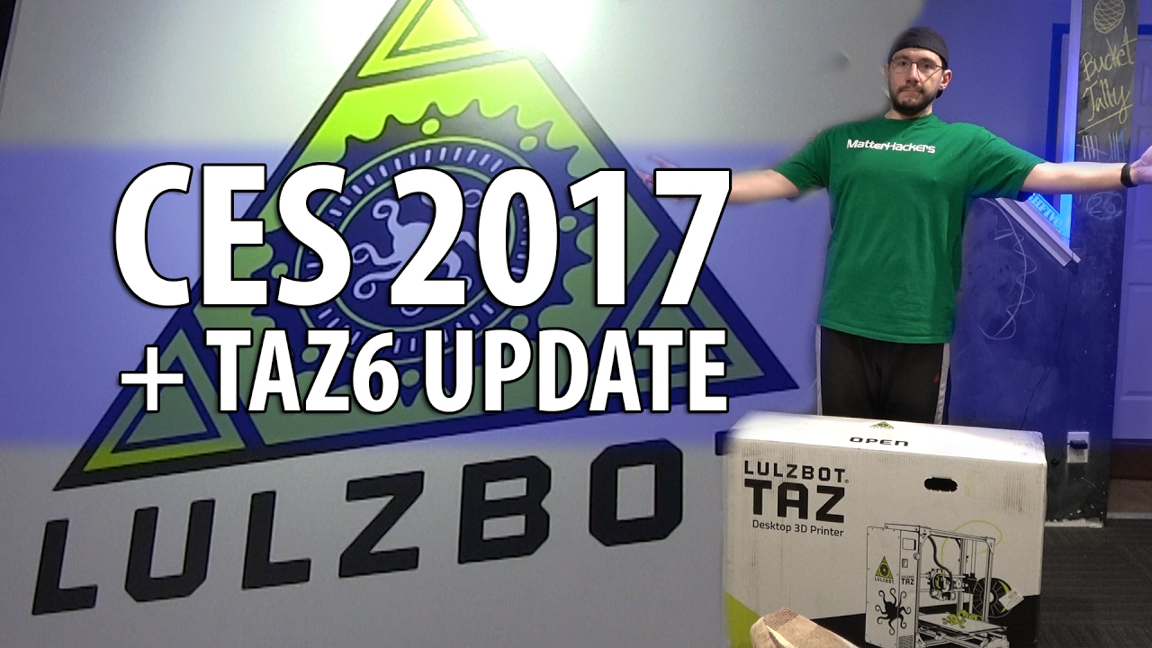 3D Printing at CES 2017 with Lulzbot and Re-Reviewing the TAZ6
