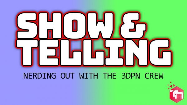 Show & Telling – Nerding Out with the 3DPN Crew